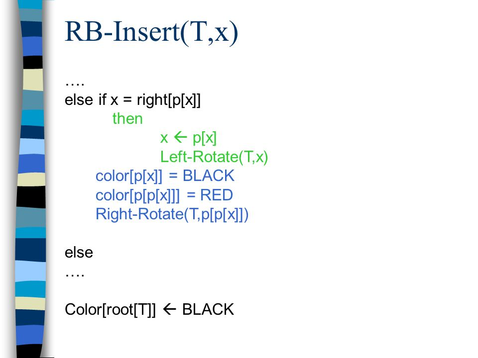 RB-Insert(T,x) …. else if x = right[p[x]] then x  p[x]